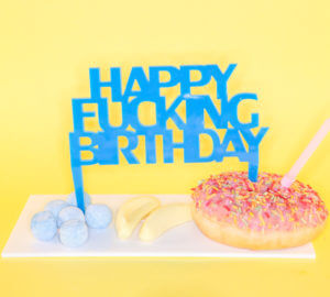 HAPPY F**KING BIRTHDAY; perspex cake topper | Perspex Artwork | Home Decor | Kokomo Design