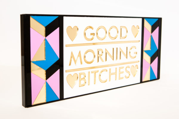 Good Morning Bitches | Perspex Artwork | Home Decor | Kokomo Design